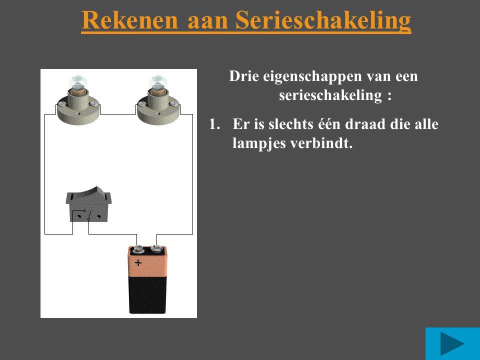 Rekenen aan Serieschakeling Drie eigenschappen van een serieschakeling : 1.Er is slechts één draad die alle lampjes verbindt.