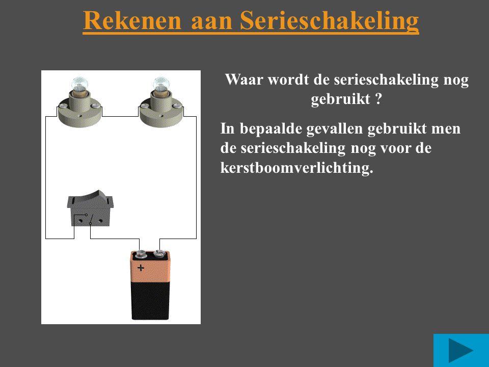 Rekenen aan Serieschakeling Waar wordt de serieschakeling nog gebruikt .