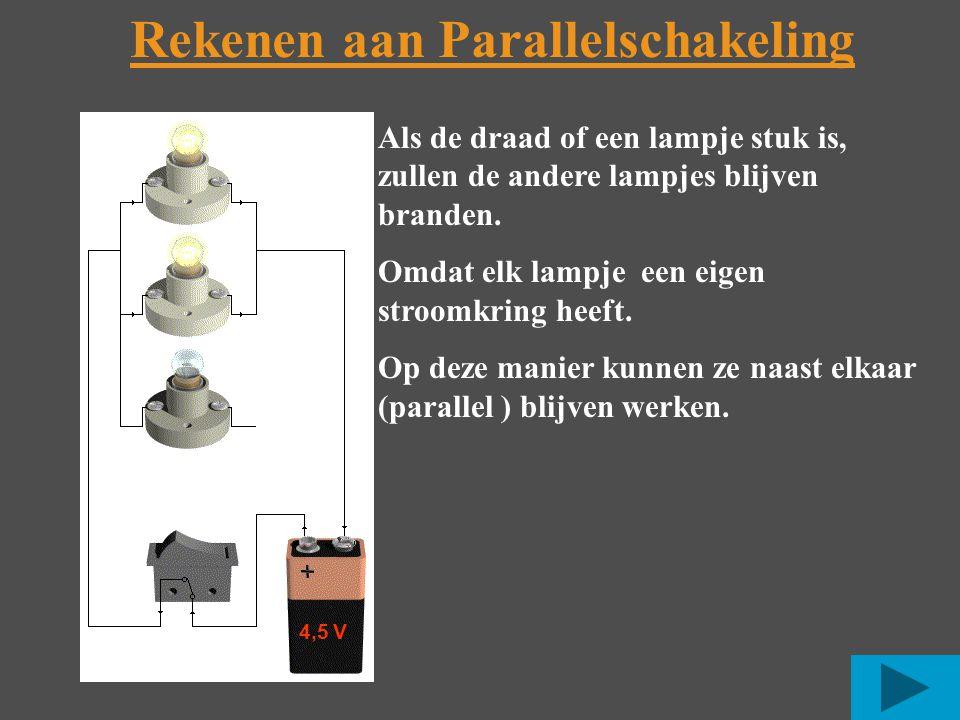Rekenen aan Parallelschakeling Als de draad of een lampje stuk is, zullen de andere lampjes blijven branden.