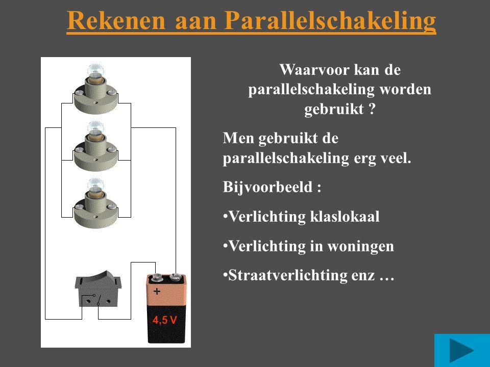 Rekenen aan Parallelschakeling 4,5 V Waarvoor kan de parallelschakeling worden gebruikt .