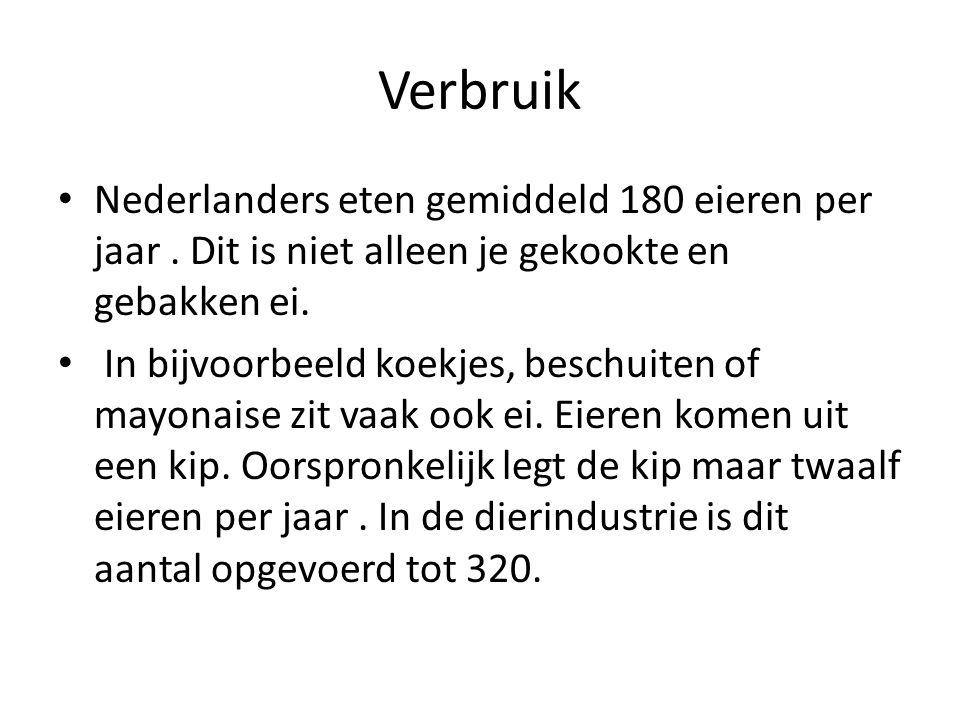 Verbruik Nederlanders eten gemiddeld 180 eieren per jaar. Dit is niet alleen je gekookte en gebakken ei. In bijvoorbeeld koekjes, beschuiten of mayona
