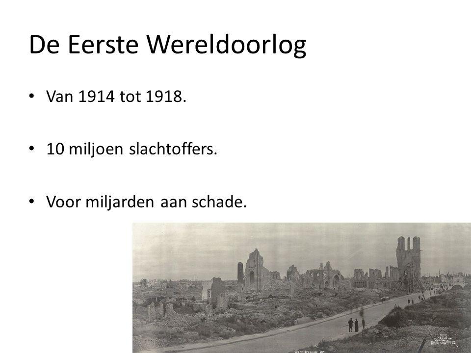 De Eerste Wereldoorlog Van 1914 tot 1918. 10 miljoen slachtoffers. Voor miljarden aan schade.