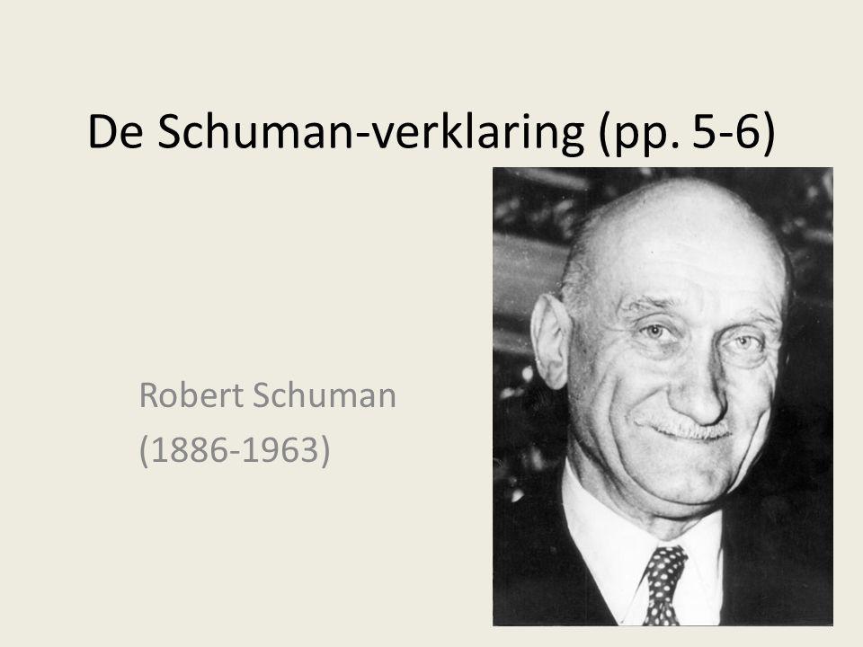De Schuman-verklaring (pp. 5-6) Robert Schuman (1886-1963)
