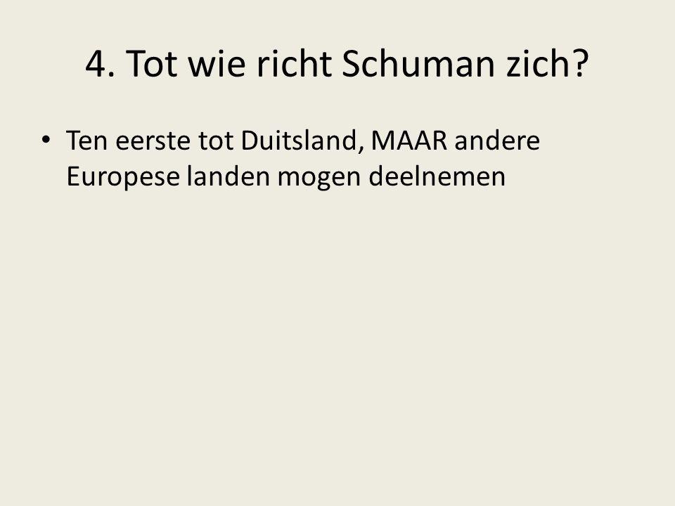 4. Tot wie richt Schuman zich? Ten eerste tot Duitsland, MAAR andere Europese landen mogen deelnemen