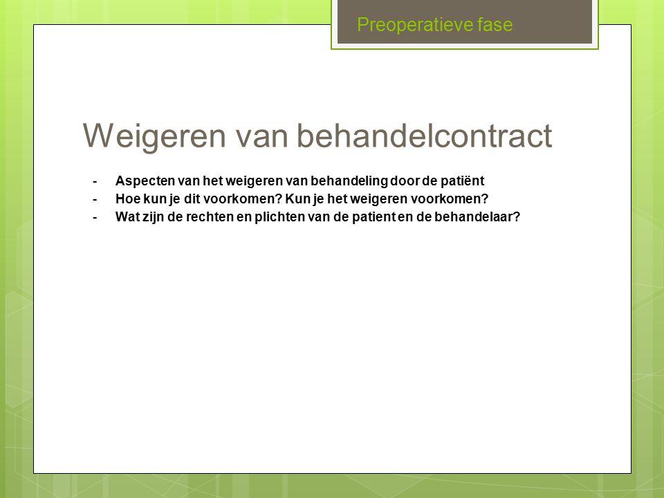 Postoperatieve zorg ●voorbereidingen voor na de operatie ●informatie geven over de behandelprogramma's ●gesprekken met specialisten Preoperatieve fase