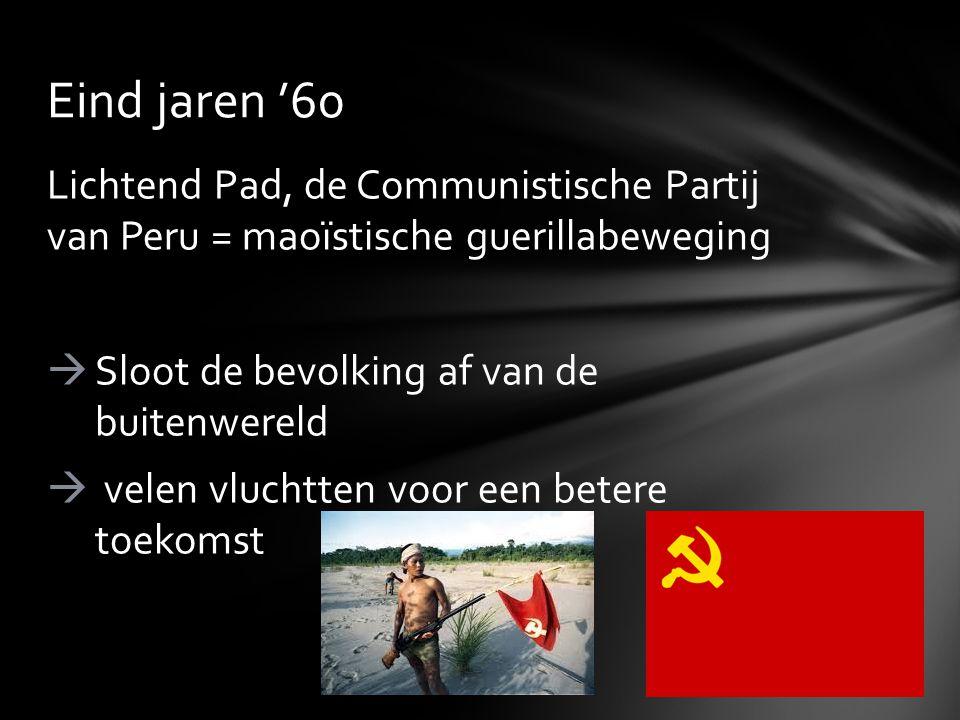 Lichtend Pad, de Communistische Partij van Peru = maoïstische guerillabeweging  Sloot de bevolking af van de buitenwereld  velen vluchtten voor een