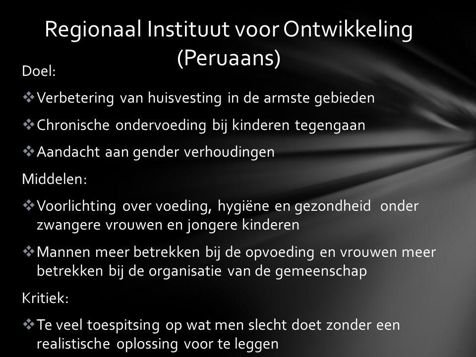 Doel:  Verbetering van huisvesting in de armste gebieden  Chronische ondervoeding bij kinderen tegengaan  Aandacht aan gender verhoudingen Middelen