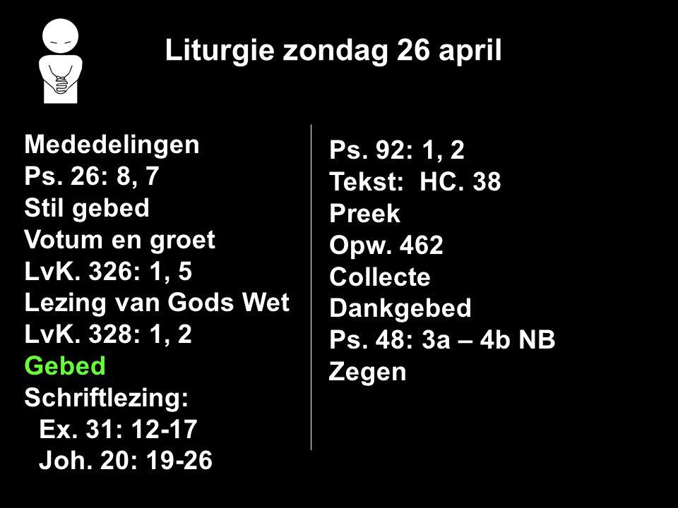 Liturgie zondag 26 april Mededelingen Ps. 26: 8, 7 Stil gebed Votum en groet LvK.