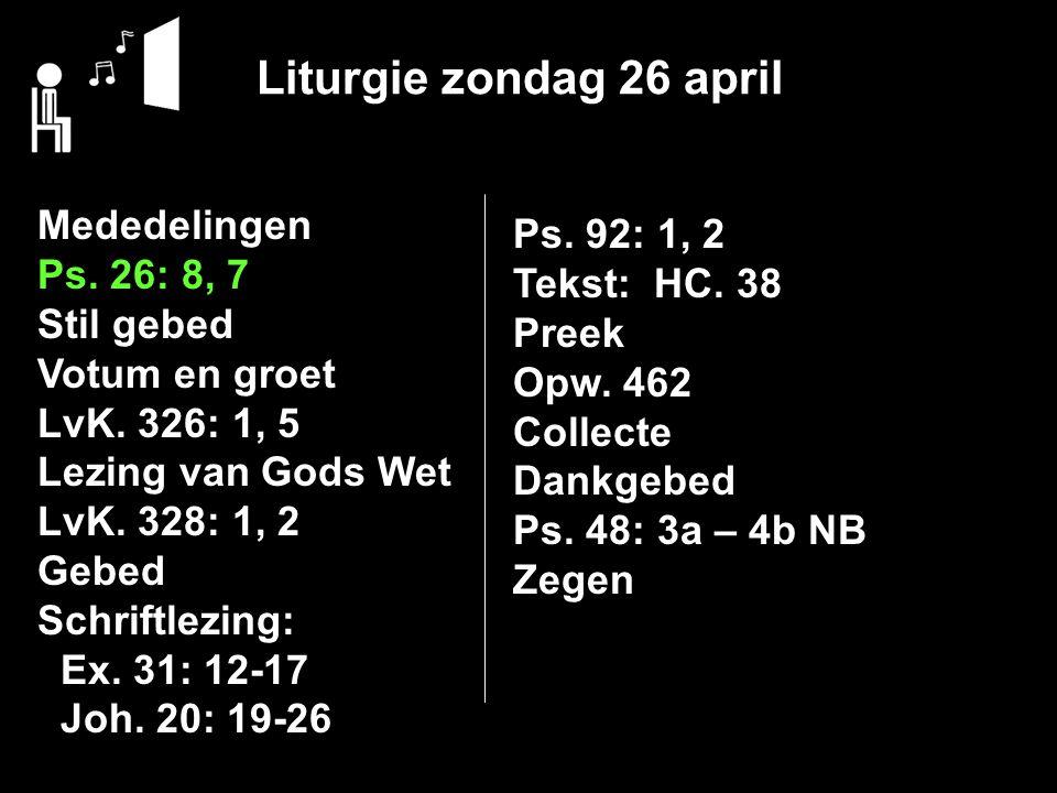Liturgie zondag 26 april Mededelingen Ps.26: 8, 7 Stil gebed Votum en groet LvK.