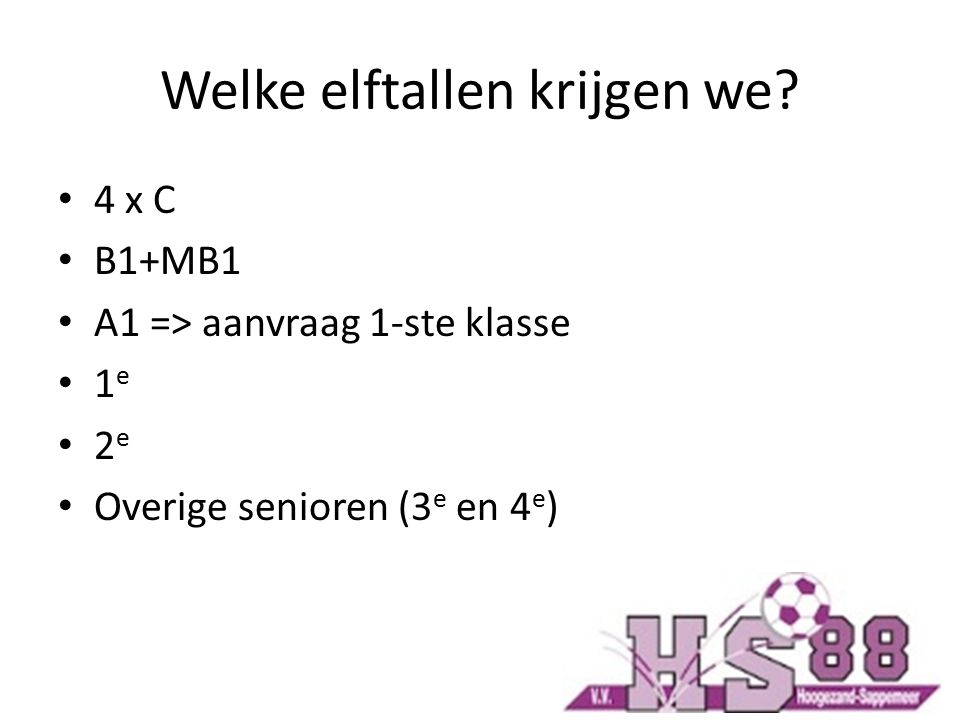 Welke elftallen krijgen we? 4 x C B1+MB1 A1 => aanvraag 1-ste klasse 1 e 2 e Overige senioren (3 e en 4 e )