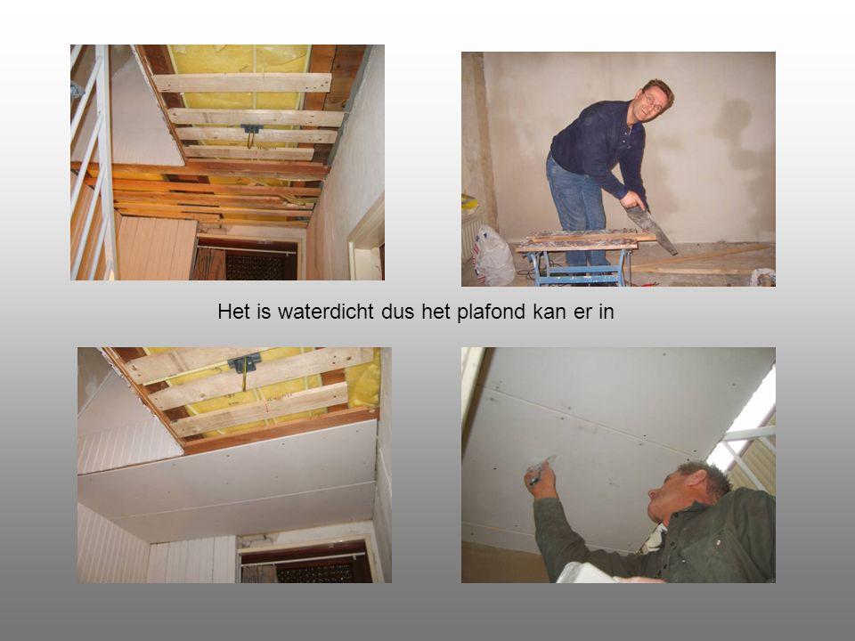 Het is waterdicht dus het plafond kan er in