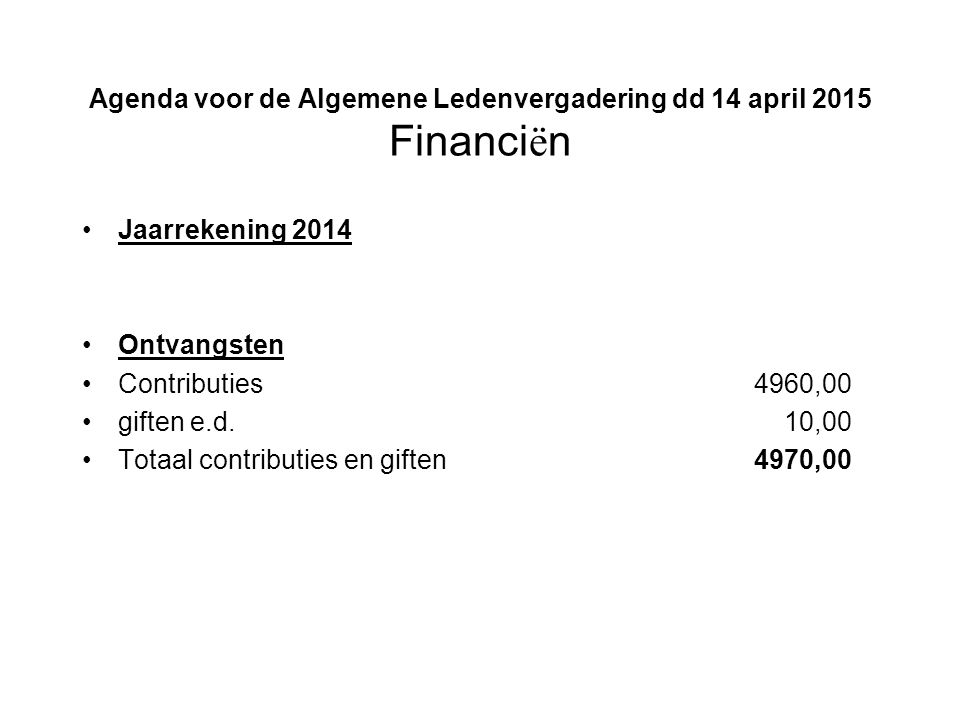 Agenda voor de Algemene Ledenvergadering dd 14 april 2015 Financi ë n Jaarrekening 2014 Ontvangsten Contributies4960,00 giften e.d.