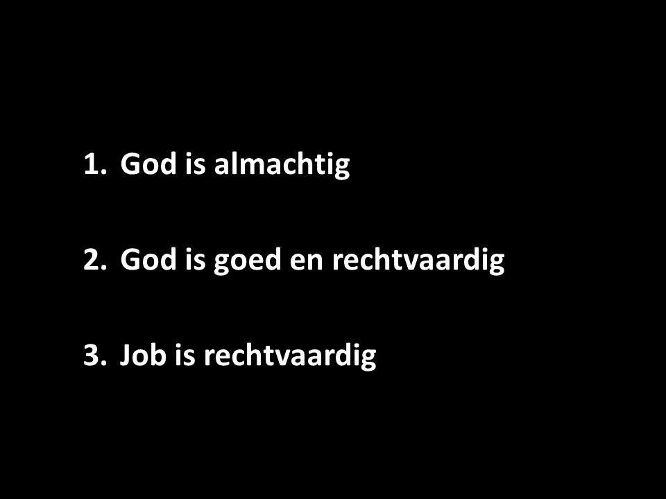 1.God is almachtig 2.God is goed en rechtvaardig 3.Job is rechtvaardig