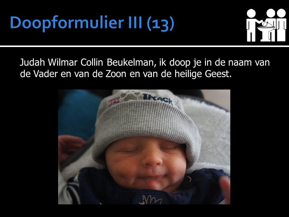 Judah Wilmar Collin Beukelman, ik doop je in de naam van de Vader en van de Zoon en van de heilige Geest.