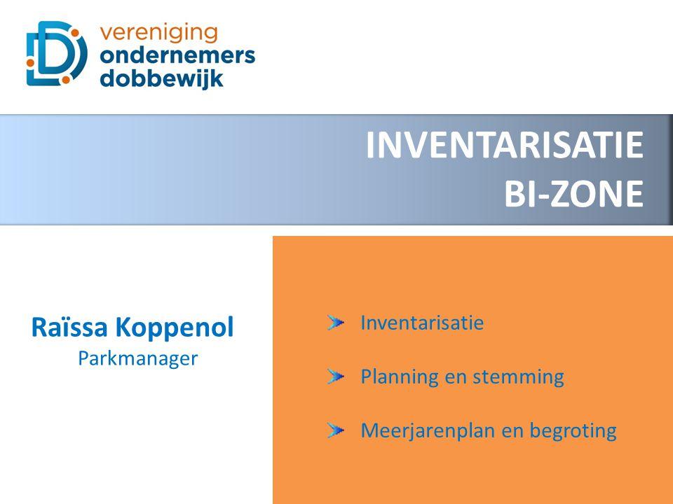 INVENTARISATIE BI-ZONE Inventarisatie Planning en stemming Meerjarenplan en begroting Raïssa Koppenol Parkmanager
