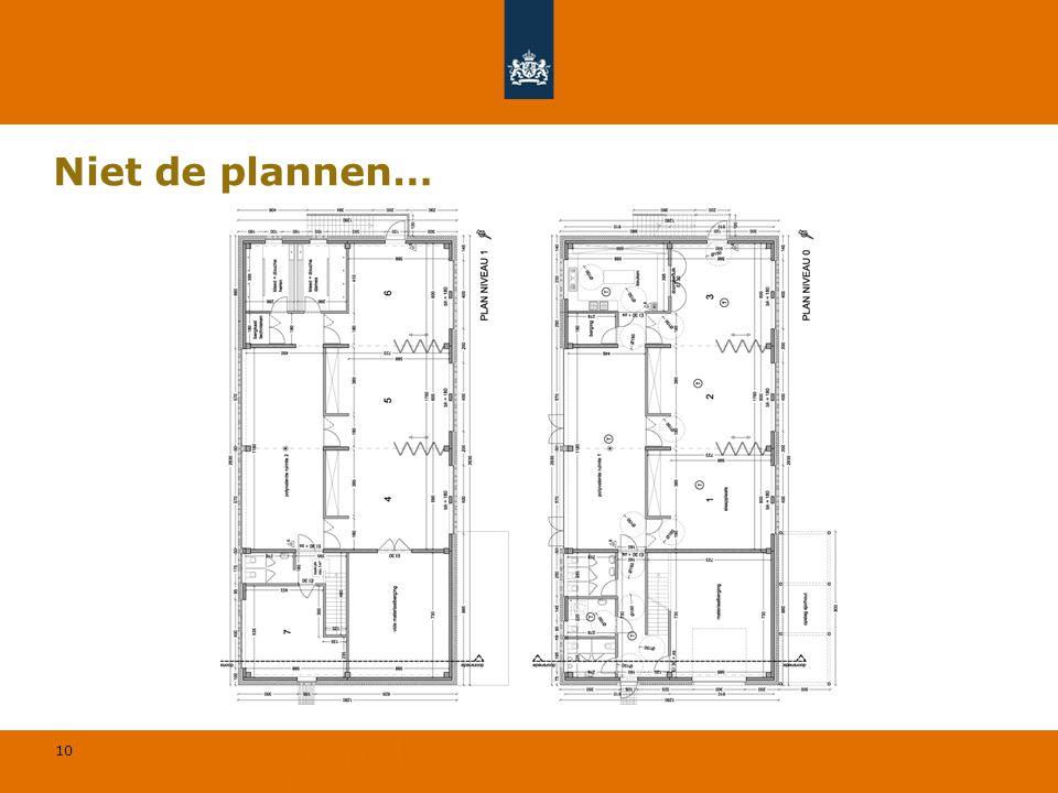 10 © Geregeld BV Niet de plannen…