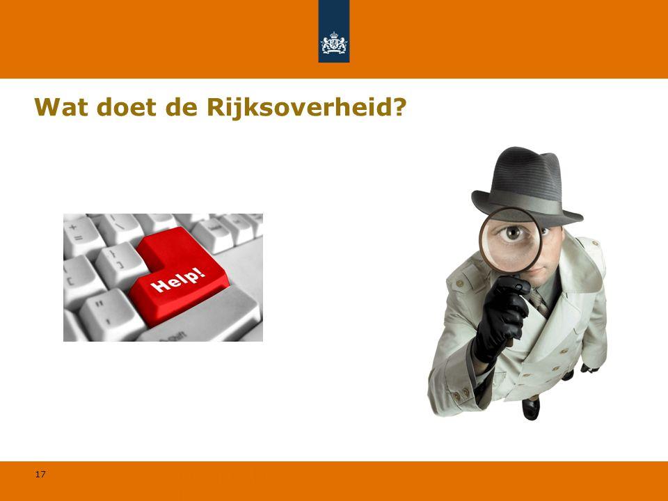 17 © Geregeld BV Wat doet de Rijksoverheid? ?