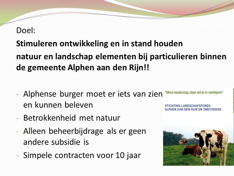 Doel: Stimuleren ontwikkeling en in stand houden natuur en landschap elementen bij particulieren binnen de gemeente Alphen aan den Rijn!.