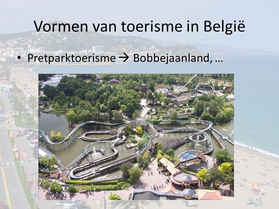 Vormen van toerisme in België Pretparktoerisme  Bobbejaanland, …