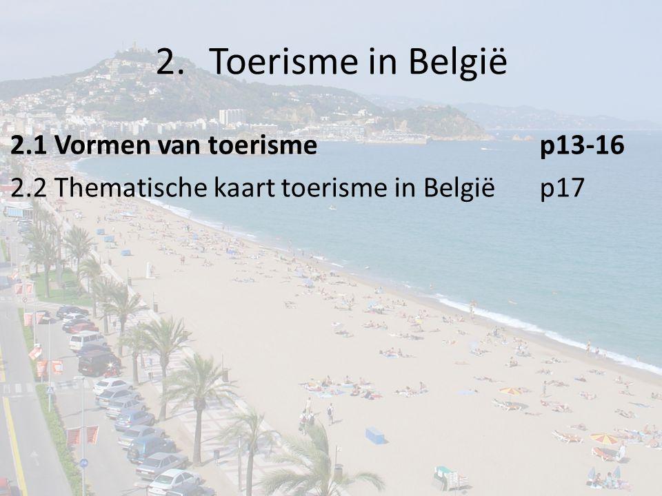 2.Toerisme in België 2.1 Vormen van toerismep13-16 2.2 Thematische kaart toerisme in Belgiëp17