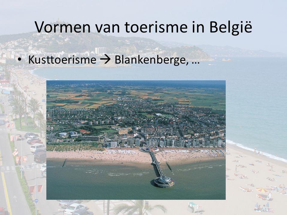 Vormen van toerisme in België Kusttoerisme  Blankenberge, …