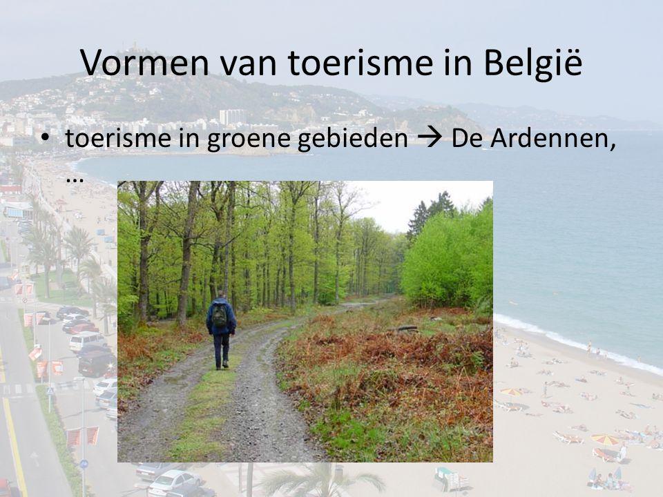 Vormen van toerisme in België toerisme in groene gebieden  De Ardennen, …