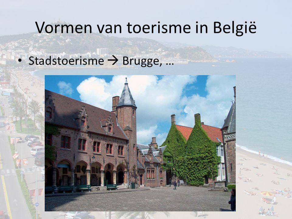 Vormen van toerisme in België Stadstoerisme  Brugge, …