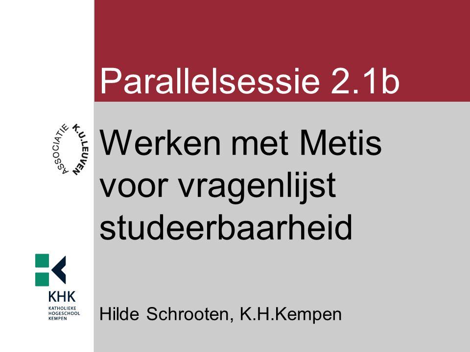 Parallelsessie 2.1b Werken met Metis voor vragenlijst studeerbaarheid Hilde Schrooten, K.H.Kempen