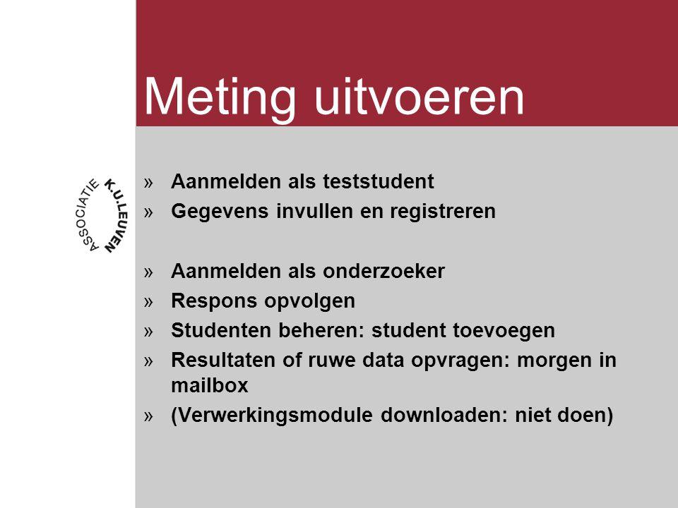 Meting uitvoeren »Aanmelden als teststudent »Gegevens invullen en registreren »Aanmelden als onderzoeker »Respons opvolgen »Studenten beheren: student