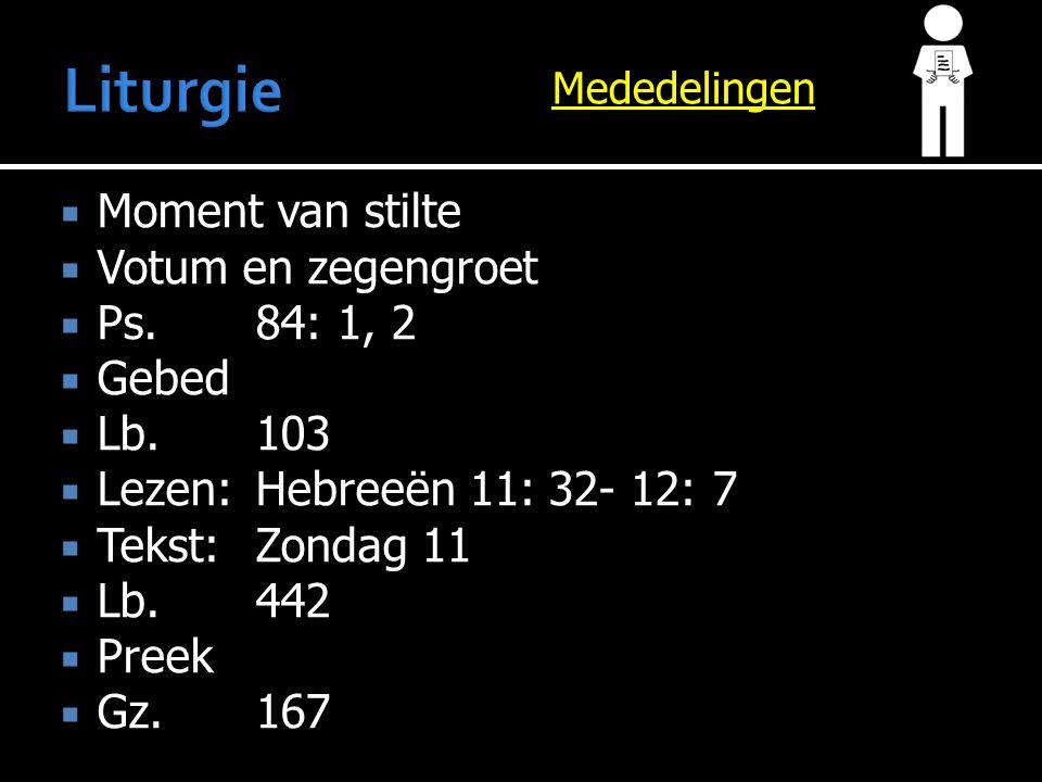 Mededelingen  Moment van stilte  Votum en zegengroet  Ps.84: 1, 2  Gebed  Lb.103  Lezen:Hebreeën 11: 32- 12: 7  Tekst:Zondag 11  Lb.442  Preek  Gz.167