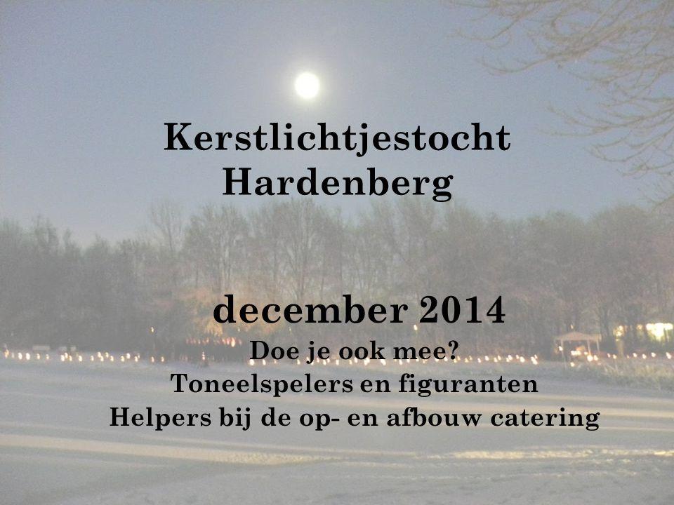 Kerstlichtjestocht Hardenberg december 2014 Doe je ook mee? Toneelspelers en figuranten Helpers bij de op- en afbouw catering