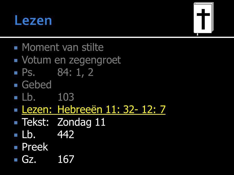  Moment van stilte  Votum en zegengroet  Ps.84: 1, 2  Gebed  Lb.103  Lezen:Hebreeën 11: 32- 12: 7  Tekst:Zondag 11  Lb.442  Preek  Gz.167