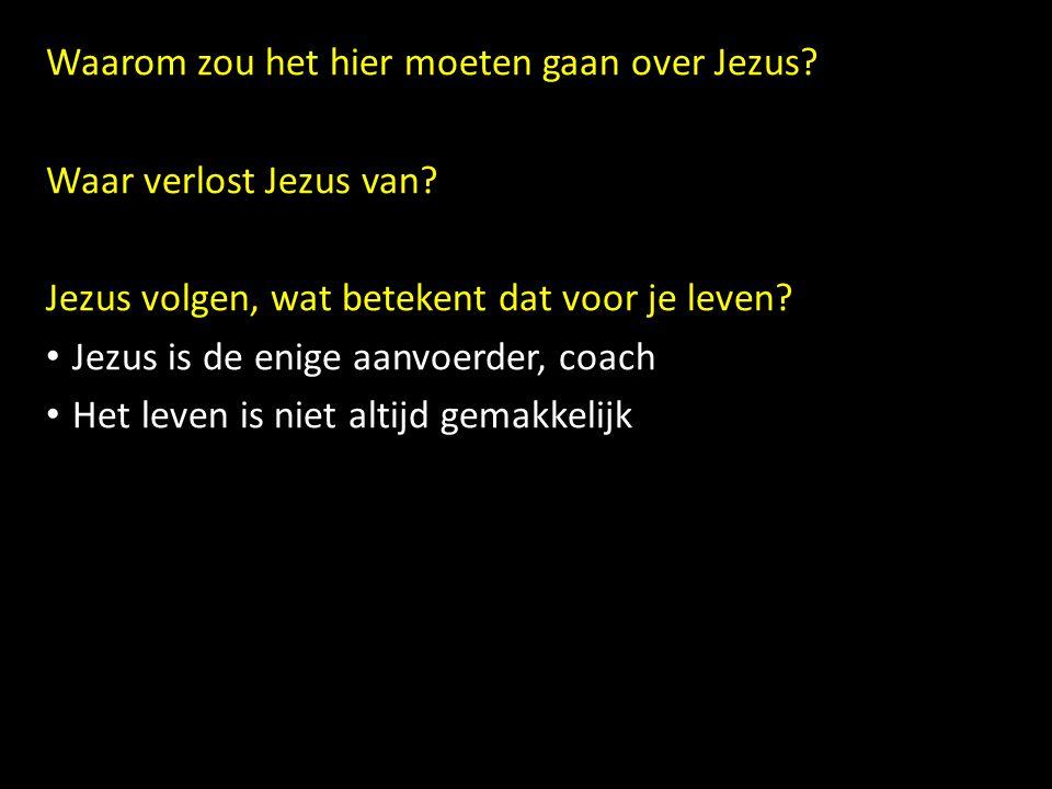 Waarom zou het hier moeten gaan over Jezus? Waar verlost Jezus van? Jezus volgen, wat betekent dat voor je leven? Jezus is de enige aanvoerder, coach