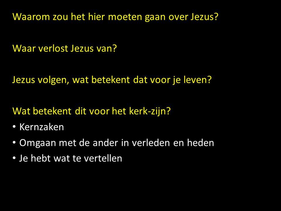 Waarom zou het hier moeten gaan over Jezus? Waar verlost Jezus van? Jezus volgen, wat betekent dat voor je leven? Wat betekent dit voor het kerk-zijn?