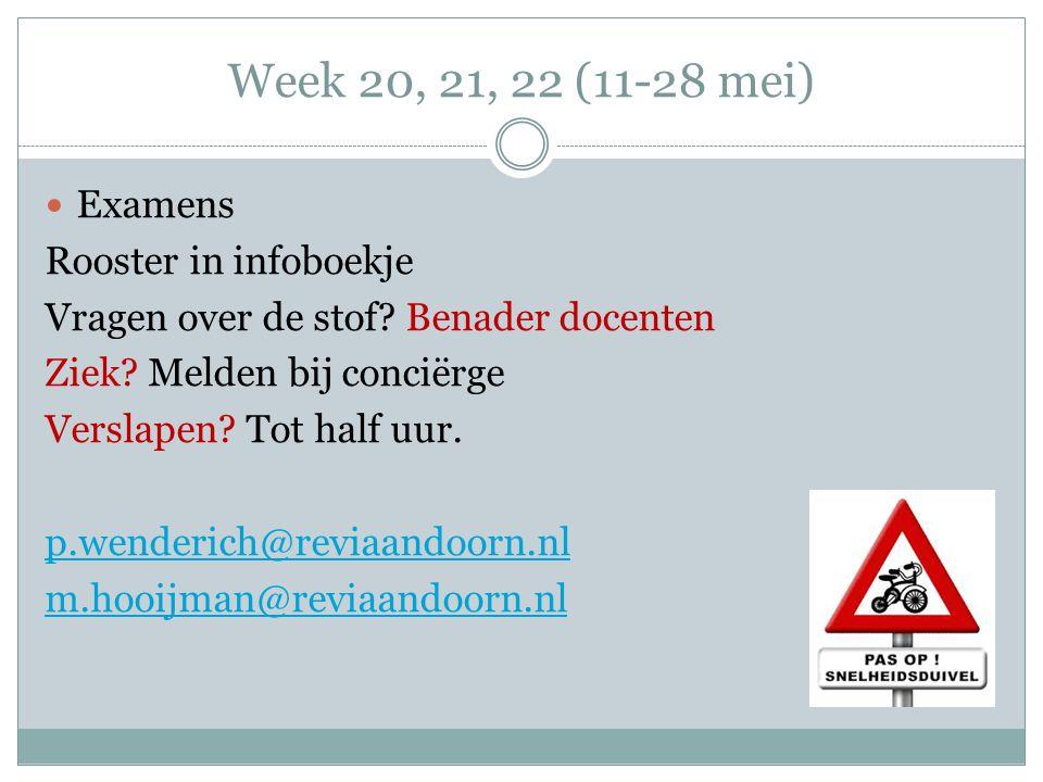 Week 20, 21, 22 (11-28 mei) Examens Rooster in infoboekje Vragen over de stof.
