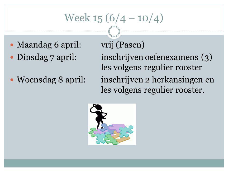 Week 15 (6/4 – 10/4) Maandag 6 april:vrij (Pasen) Dinsdag 7 april:inschrijven oefenexamens (3) les volgens regulier rooster Woensdag 8 april:inschrijven 2 herkansingen en les volgens regulier rooster.