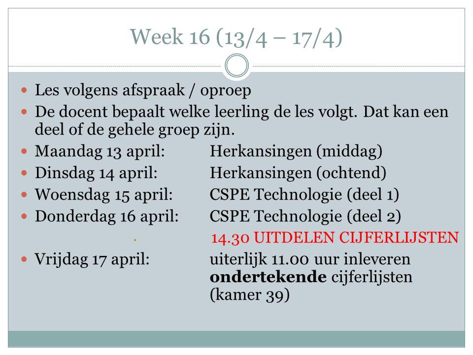 Week 16 (13/4 – 17/4) Les volgens afspraak / oproep De docent bepaalt welke leerling de les volgt.