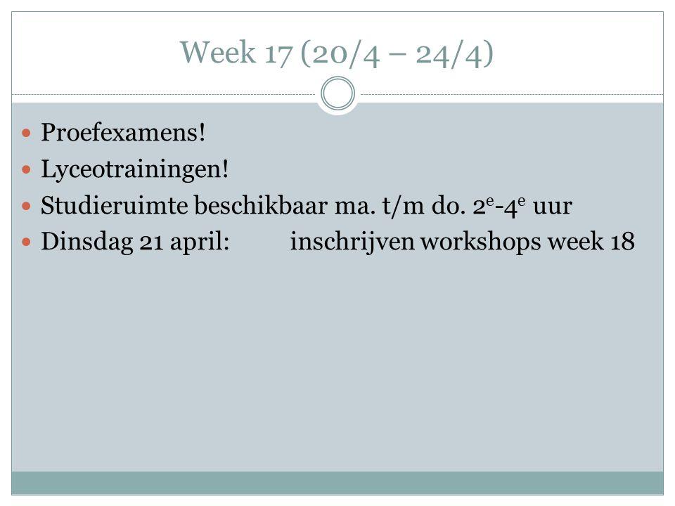 Week 17 (20/4 – 24/4) Proefexamens. Lyceotrainingen.