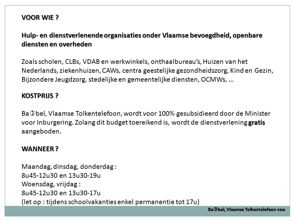 VOOR WIE ? Hulp- en dienstverlenende organisaties onder Vlaamse bevoegdheid, openbare diensten en overheden Zoals scholen, CLBs, VDAB en werkwinkels,