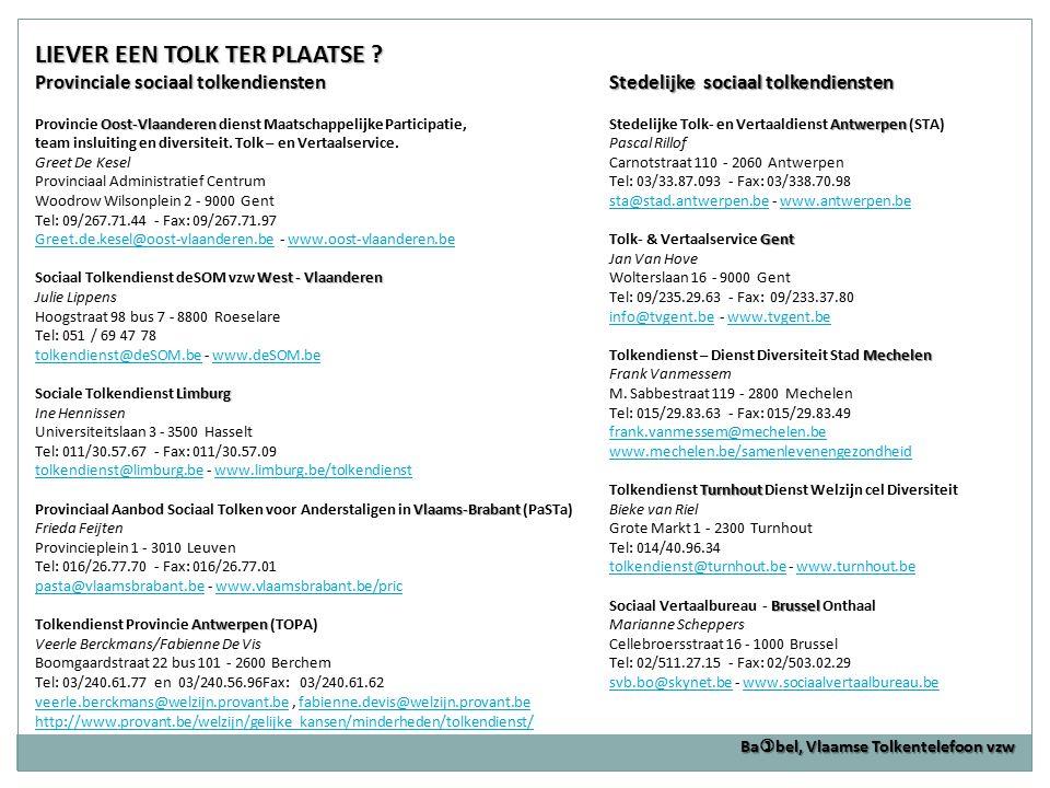 LIEVER EEN TOLK TER PLAATSE ? Provinciale sociaal tolkendiensten Oost-Vlaanderen Provincie Oost-Vlaanderen dienst Maatschappelijke Participatie, team
