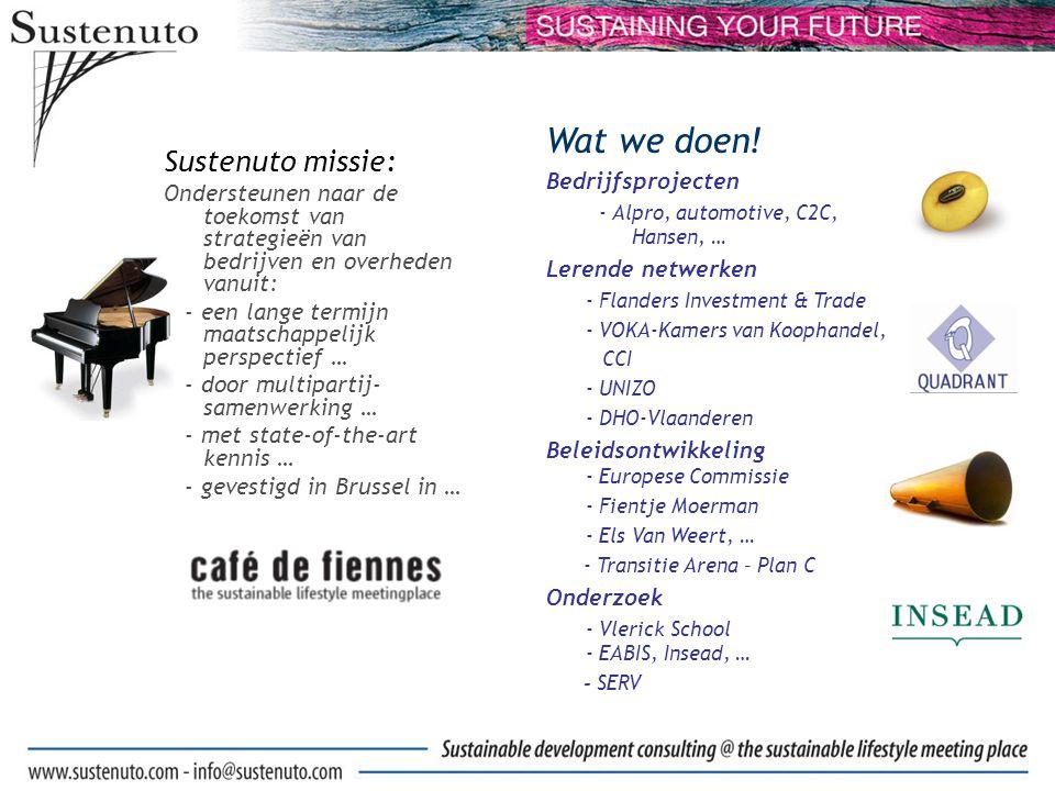 Sustenuto missie: Ondersteunen naar de toekomst van strategieën van bedrijven en overheden vanuit: - een lange termijn maatschappelijk perspectief … - door multipartij- samenwerking … - met state-of-the-art kennis … - gevestigd in Brussel in … Wat we doen.