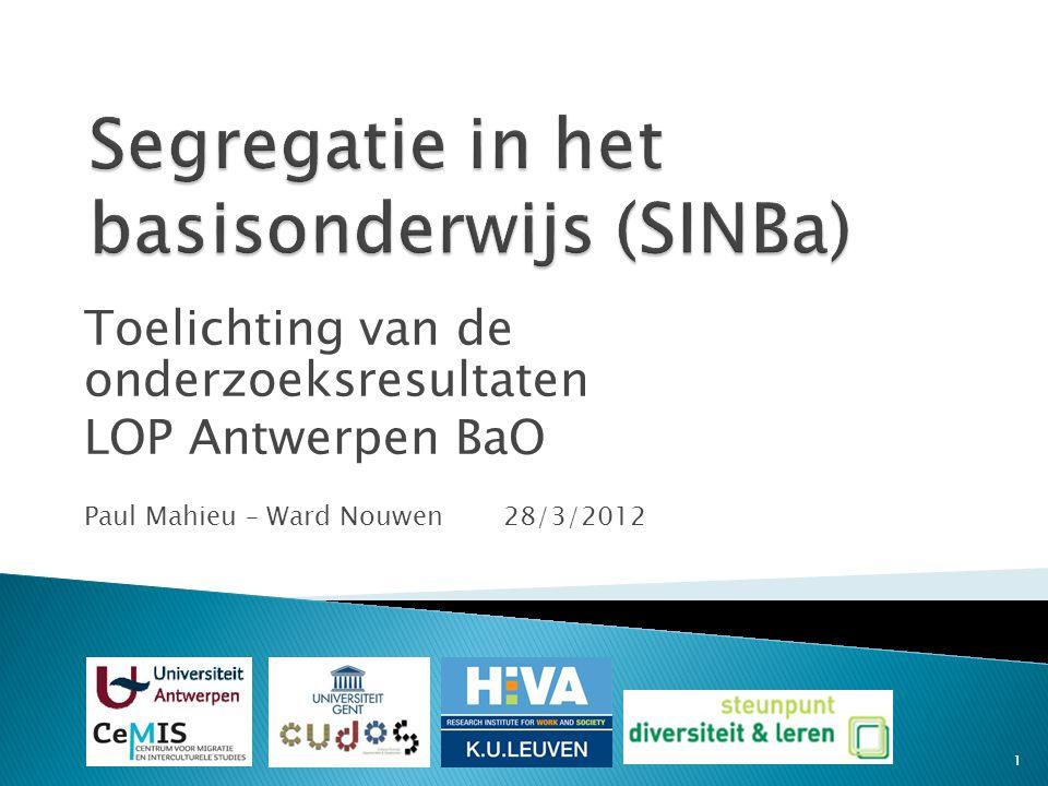 Toelichting van de onderzoeksresultaten LOP Antwerpen BaO Paul Mahieu – Ward Nouwen 28/3/2012 1