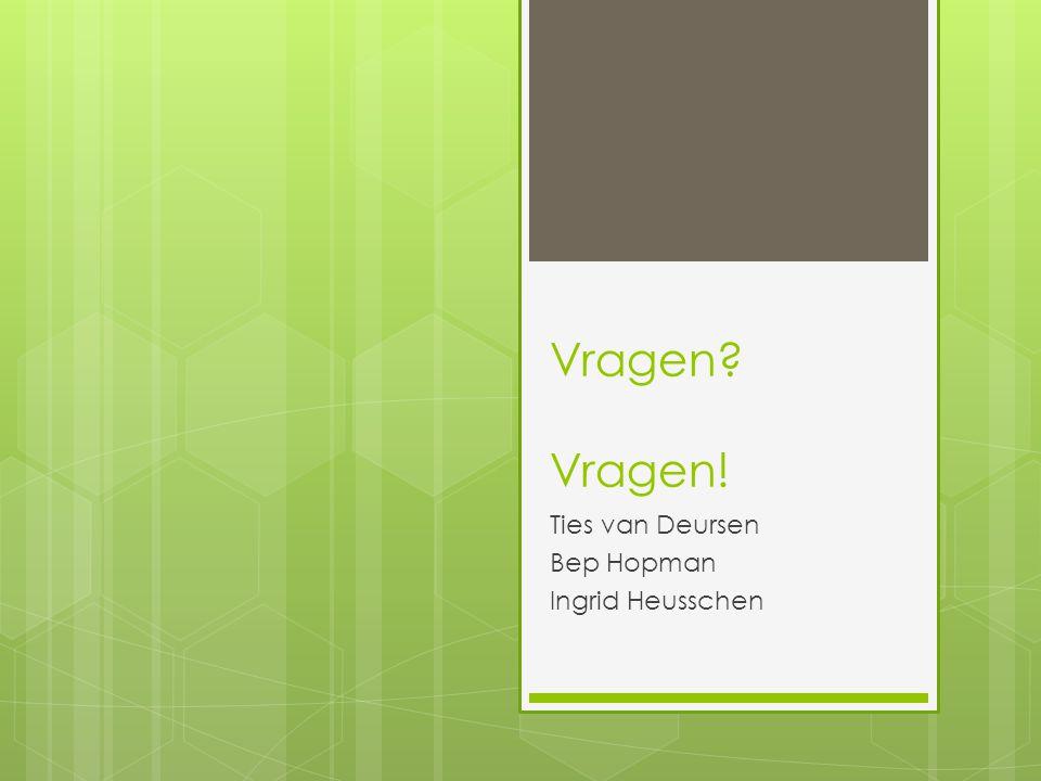 Vragen Vragen! Ties van Deursen Bep Hopman Ingrid Heusschen