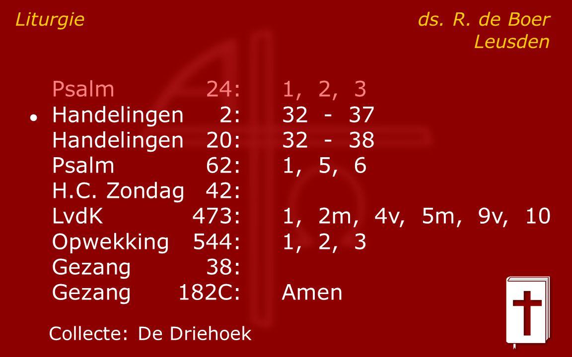 Psalm24:1, 2, 3 ● Handelingen2:32 - 37 Handelingen20:32 - 38 Psalm62:1, 5, 6 H.C. Zondag42: LvdK473:1, 2m, 4v, 5m, 9v, 10 Opwekking544:1, 2, 3 Gezang3