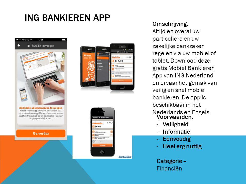 ING BANKIEREN APP Omschrijving: Altijd en overal uw particuliere en uw zakelijke bankzaken regelen via uw mobiel of tablet.
