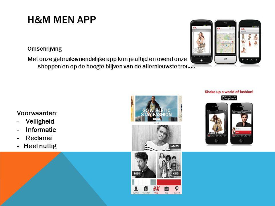 H&M MEN APP Omschrijving Met onze gebruiksvriendelijke app kun je altijd en overal onze collecties bekijken, shoppen en op de hoogte blijven van de allernieuwste trends.