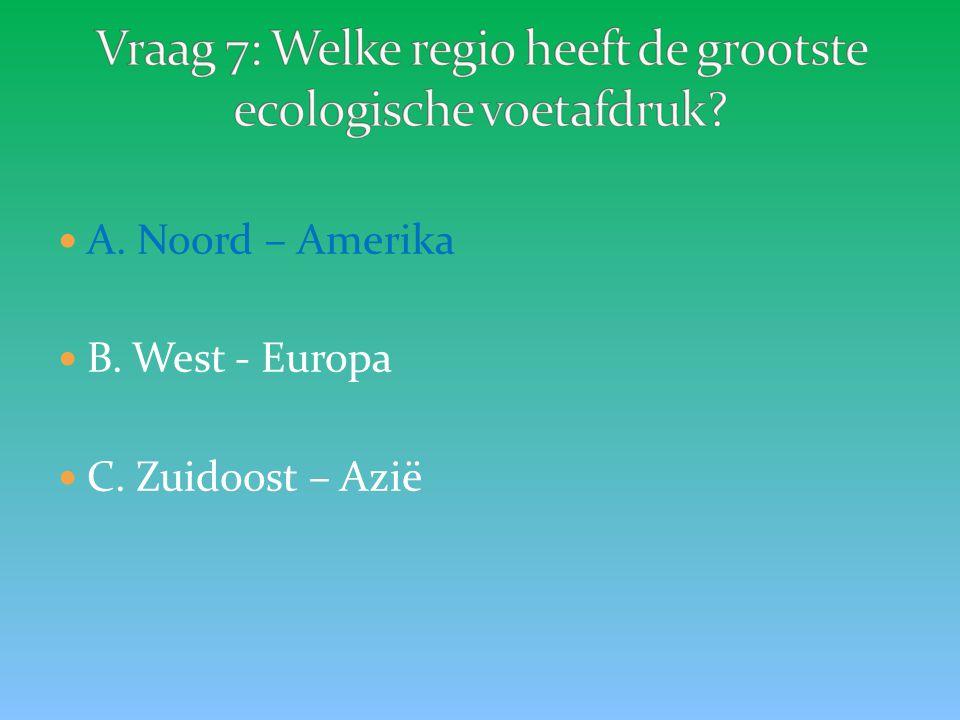 A. Noord – Amerika B. West - Europa C. Zuidoost – Azië