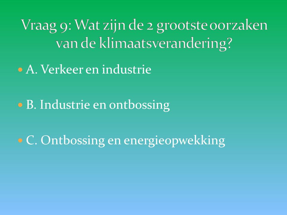 A. Verkeer en industrie B. Industrie en ontbossing C. Ontbossing en energieopwekking