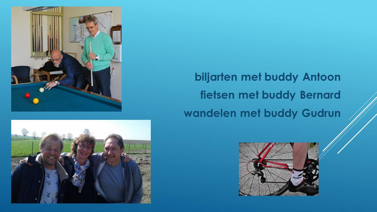 biljarten met buddy Antoon fietsen met buddy Bernard wandelen met buddy Gudrun