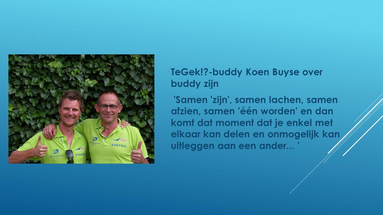TeGek!?-buddy Koen Buyse over buddy zijn 'Samen 'zijn', samen lachen, samen afzien, samen 'één worden' en dan komt dat moment dat je enkel met elkaar